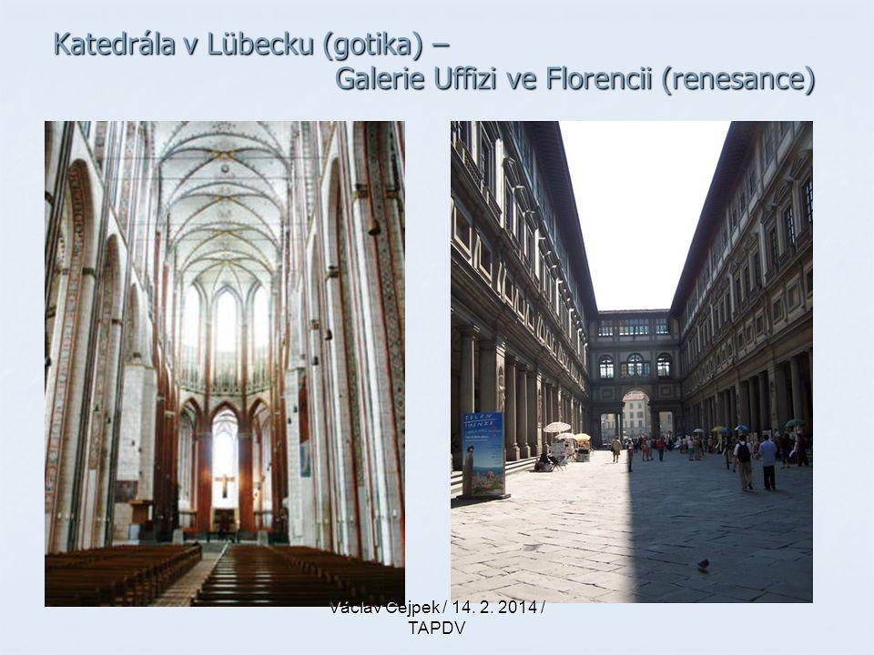 Katedrála v Lübecku (gotika) – Galerie Uffizi ve Florencii (renesance) Václav Cejpek / 14. 2. 2014 / TAPDV