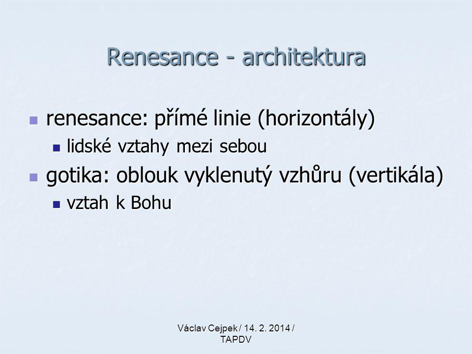Renesance - architektura renesance: přímé linie (horizontály) renesance: přímé linie (horizontály) lidské vztahy mezi sebou lidské vztahy mezi sebou g