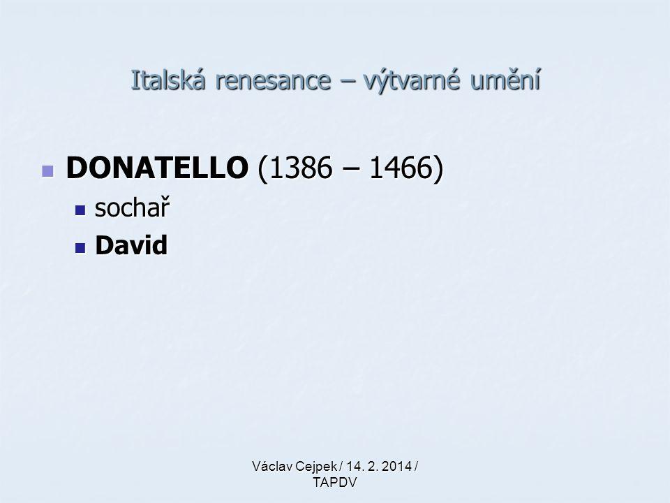 Italská renesance – výtvarné umění DONATELLO (1386 – 1466) DONATELLO (1386 – 1466) sochař sochař David David Václav Cejpek / 14. 2. 2014 / TAPDV