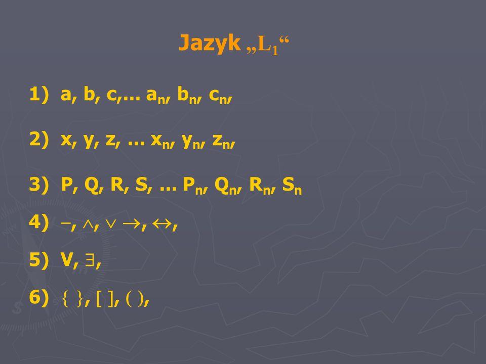 """Jazyk """"L 1 """" 1) a, b, c,... a n, b n, c n, 2) x, y, z,... x n, y n, z n, 3) P, Q, R, S,... P n, Q n, R n, S n 4) , ,  , , 5) V, , 6)  ,  , """