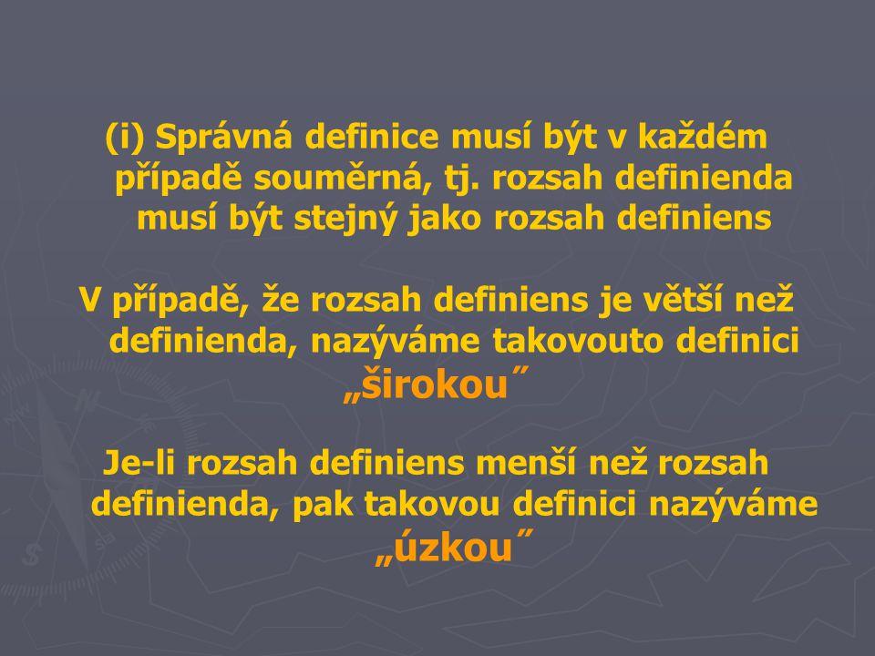 (i) Správná definice musí být v každém případě souměrná, tj. rozsah definienda musí být stejný jako rozsah definiens V případě, že rozsah definiens je