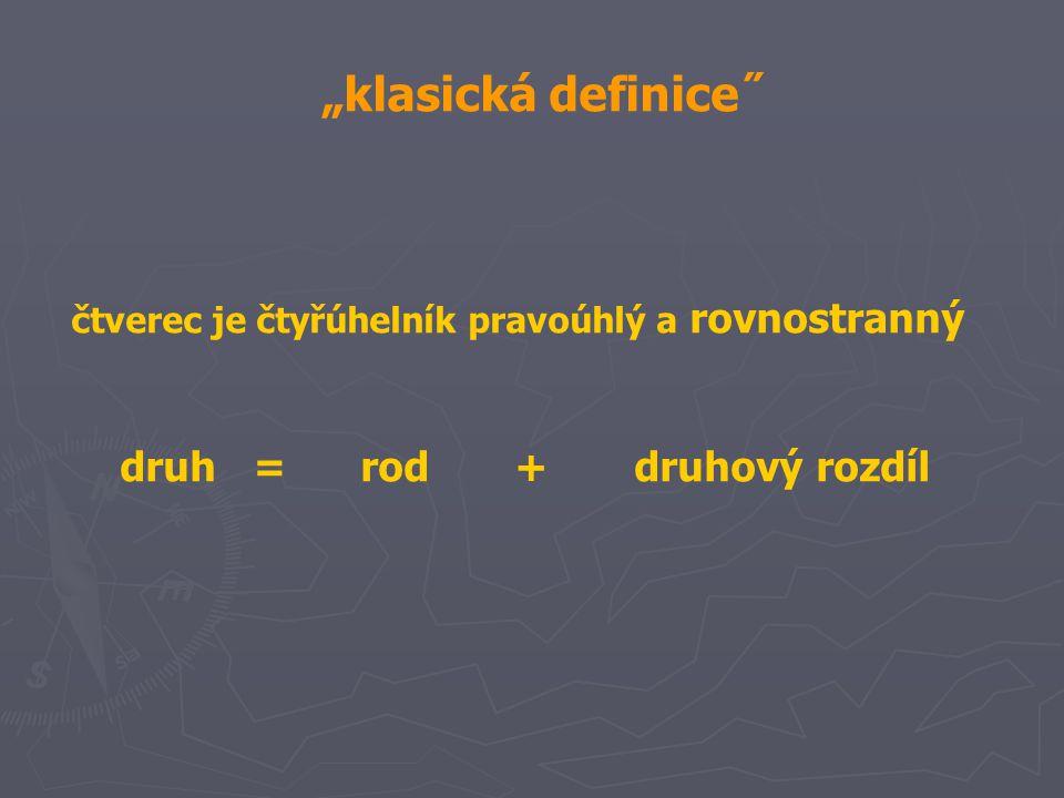 """klasická definice˝ čtverec je čtyřúhelník pravoúhlý a rovnostranný druh = rod + druhový rozdíl"