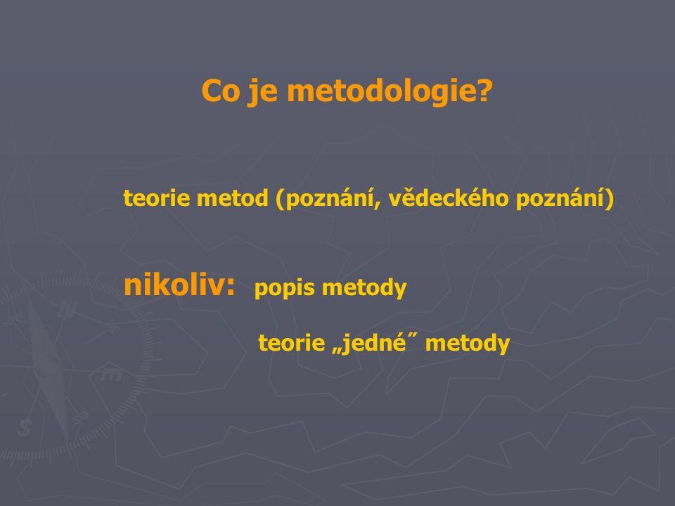 """Co je metodologie? teorie metod (poznání, vědeckého poznání) nikoliv: popis metody teorie """"jedné˝ metody"""