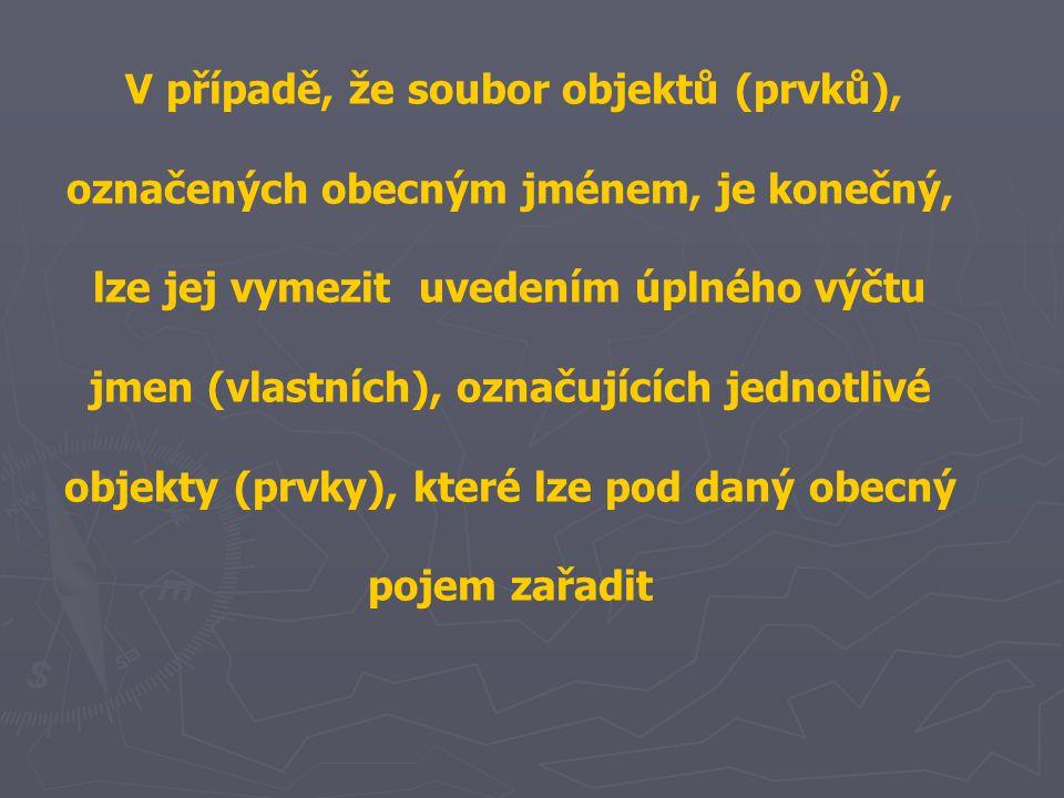 V případě, že soubor objektů (prvků), označených obecným jménem, je konečný, lze jej vymezit uvedením úplného výčtu jmen (vlastních), označujících jed