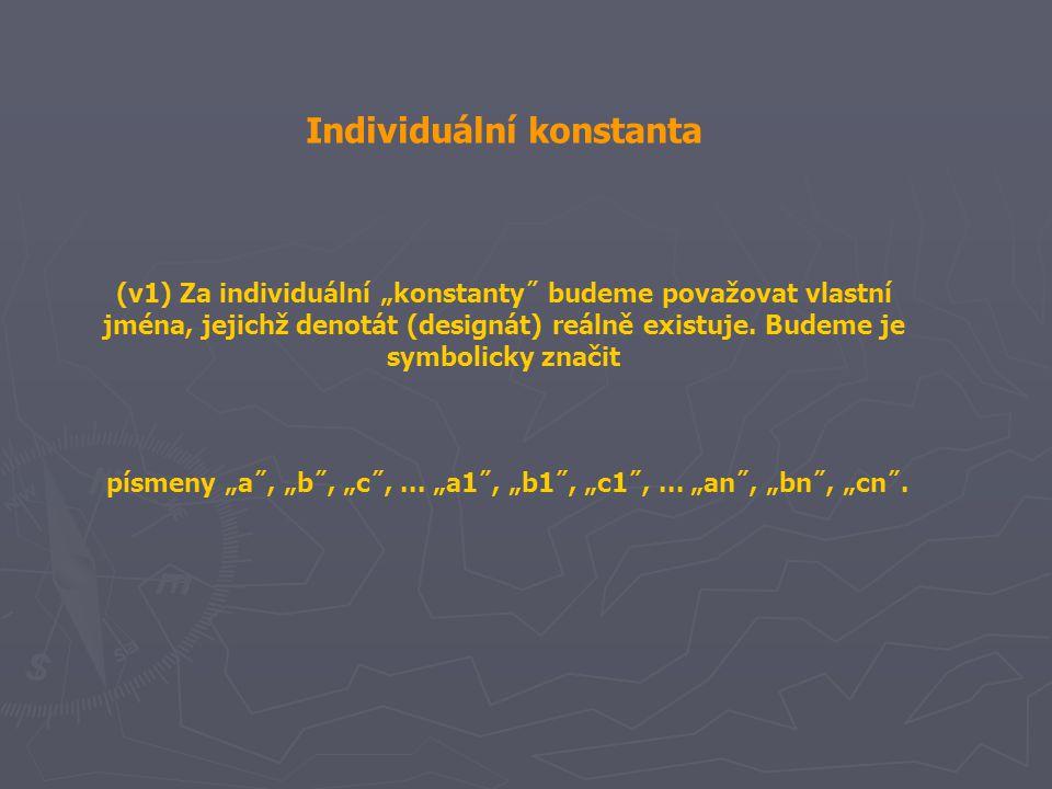 """Individuální konstanta (v1) Za individuální """"konstanty˝ budeme považovat vlastní jména, jejichž denotát (designát) reálně existuje. Budeme je symbolic"""