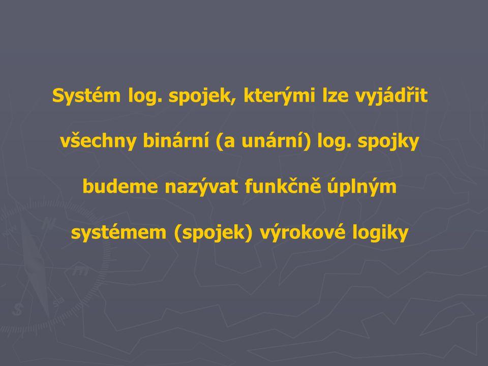 Systém log. spojek, kterými lze vyjádřit všechny binární (a unární) log. spojky budeme nazývat funkčně úplným systémem (spojek) výrokové logiky