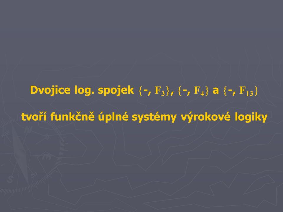 Dvojice log. spojek  -, F 3 ,  -, F 4  a  -, F 13  tvoří funkčně úplné systémy výrokové logiky