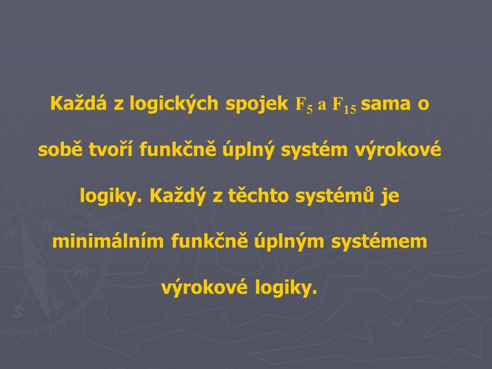 Každá z logických spojek F 5 a F 15 sama o sobě tvoří funkčně úplný systém výrokové logiky. Každý z těchto systémů je minimálním funkčně úplným systém