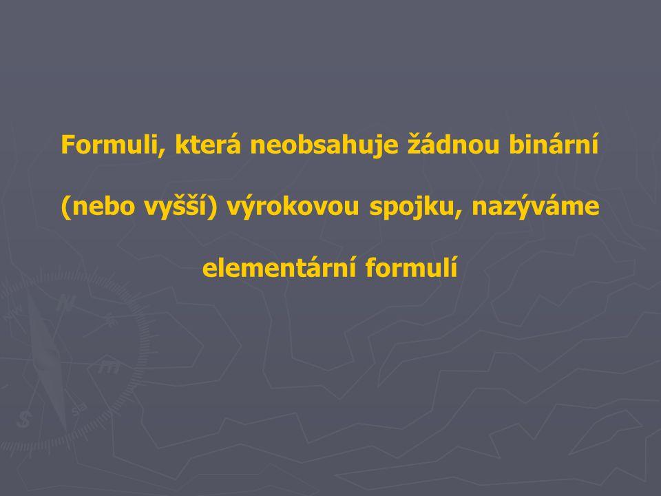 Formuli, která neobsahuje žádnou binární (nebo vyšší) výrokovou spojku, nazýváme elementární formulí