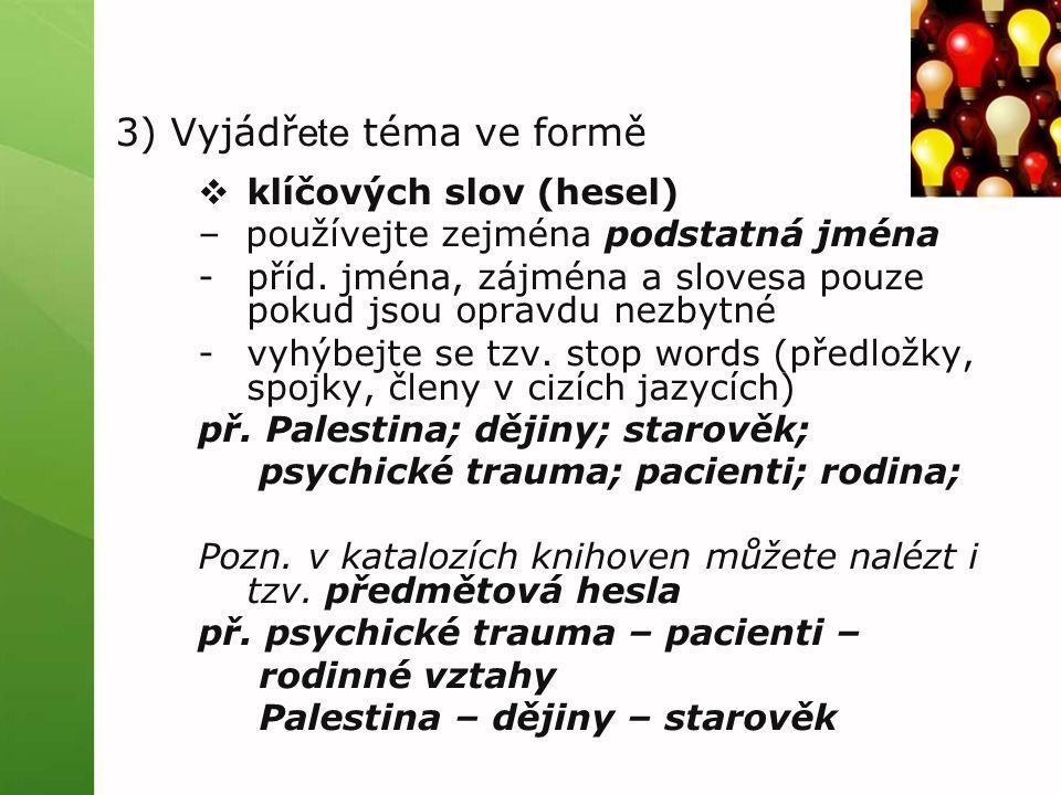 3) Vyjádř ete téma ve formě  klíčových slov (hesel) – používejte zejména podstatná jména -příd.