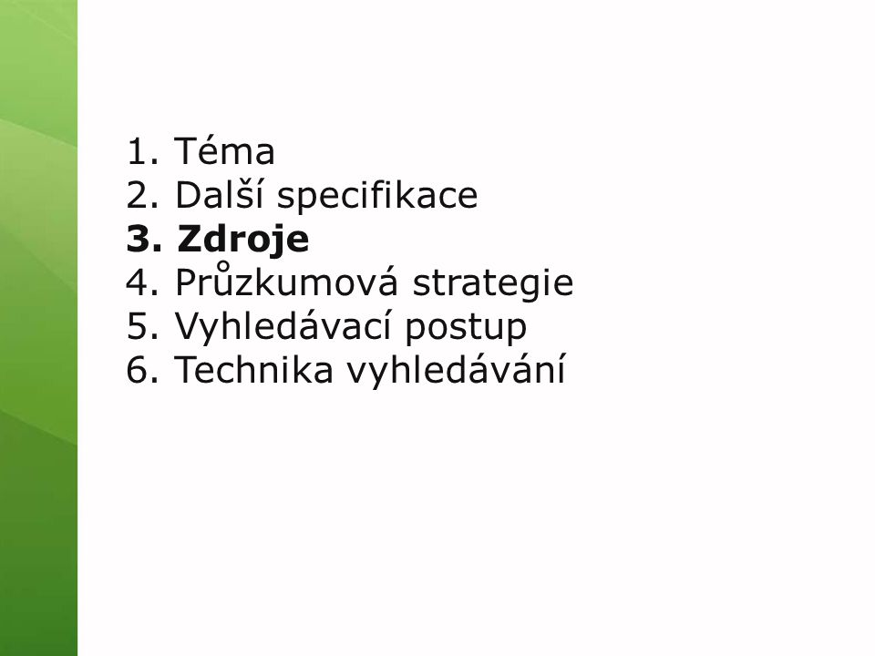 1. Téma 2. Další specifikace 3. Zdroje 4. Průzkumová strategie 5. Vyhledávací postup 6. Technika vyhledávání