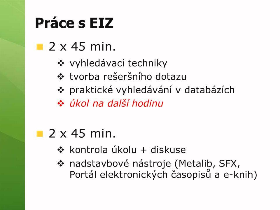 Práce s EIZ 2 x 45 min.  vyhledávací techniky  tvorba rešeršního dotazu  praktické vyhledávání v databázích  úkol na další hodinu 2 x 45 min.  ko