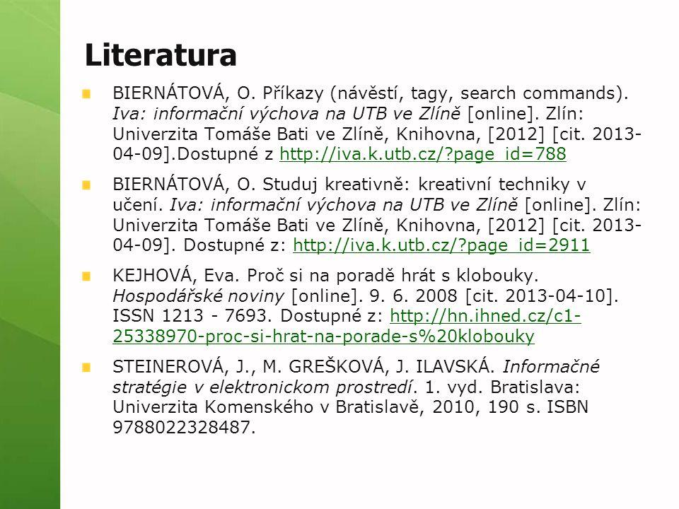 Literatura BIERNÁTOVÁ, O. Příkazy (návěstí, tagy, search commands). Iva: informační výchova na UTB ve Zlíně [online]. Zlín: Univerzita Tomáše Bati ve