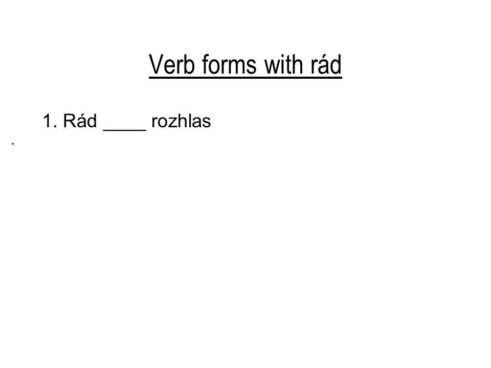 Verb forms with rád 1. Rád ____ rozhlas.