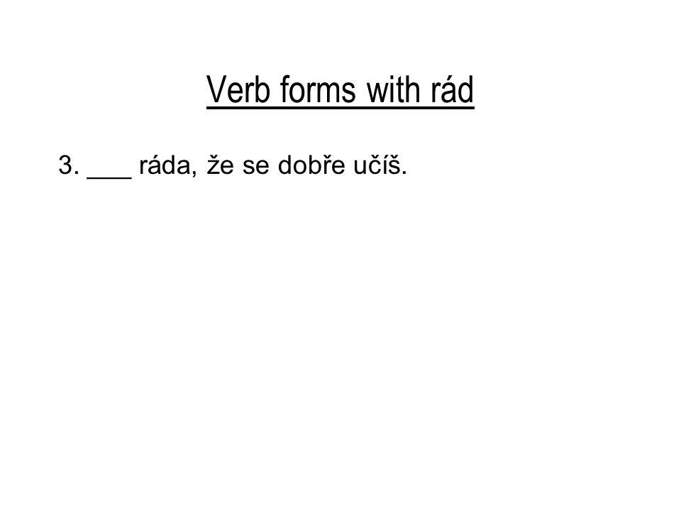 Verb forms with rád 3. ___ ráda, že se dobře učíš.