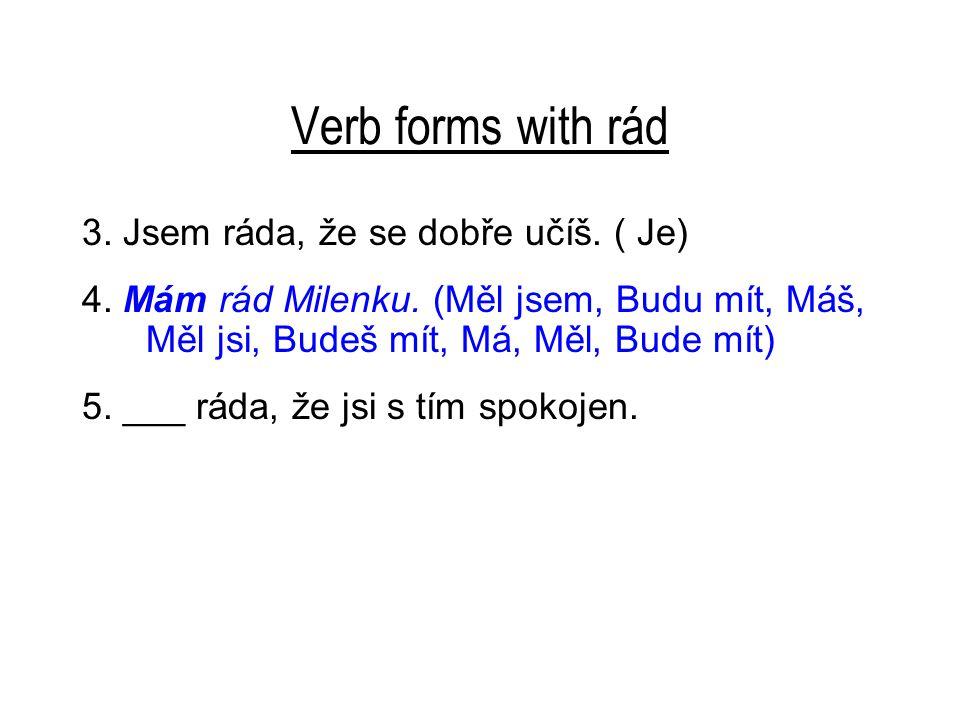 Verb forms with rád 3.Jsem ráda, že se dobře učíš.