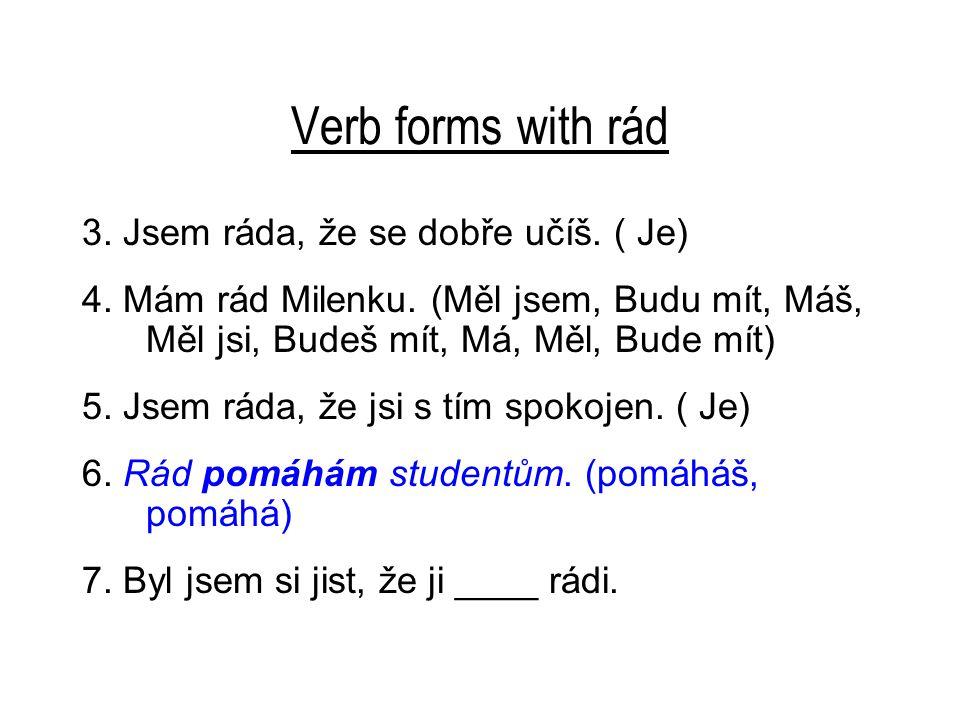 Verb forms with rád 3. Jsem ráda, že se dobře učíš.
