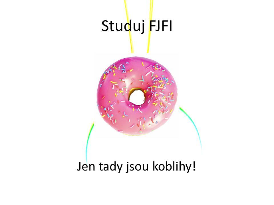 Studuj FJFI Jen tady jsou koblihy!