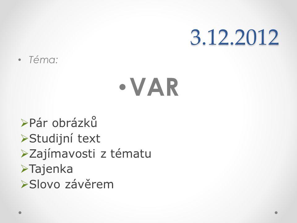3.12.2012 Téma: VAR  Pár obrázků  Studijní text  Zajímavosti z tématu  Tajenka  Slovo závěrem