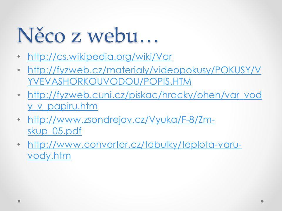 Něco z webu… http://cs.wikipedia.org/wiki/Var http://fyzweb.cz/materialy/videopokusy/POKUSY/V YVEVASHORKOUVODOU/POPIS.HTM http://fyzweb.cz/materialy/v