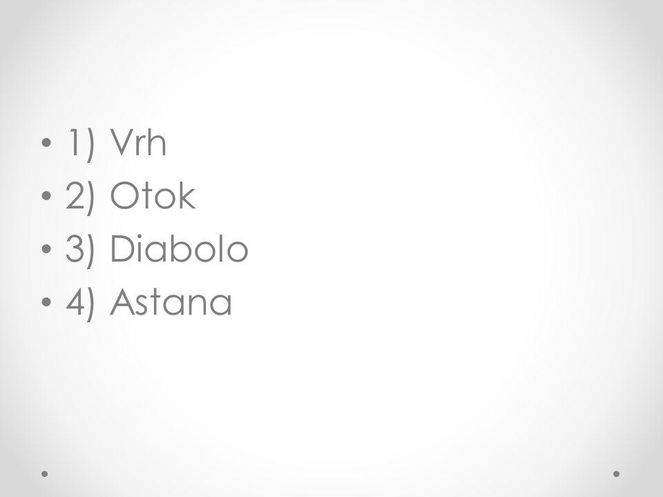 1) Vrh 2) Otok 3) Diabolo 4) Astana