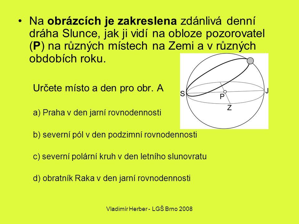 Vladimír Herber - LGŠ Brno 2008 Na obrázcích je zakreslena zdánlivá denní dráha Slunce, jak ji vidí na obloze pozorovatel (P) na různých místech na Zemi a v různých obdobích roku.