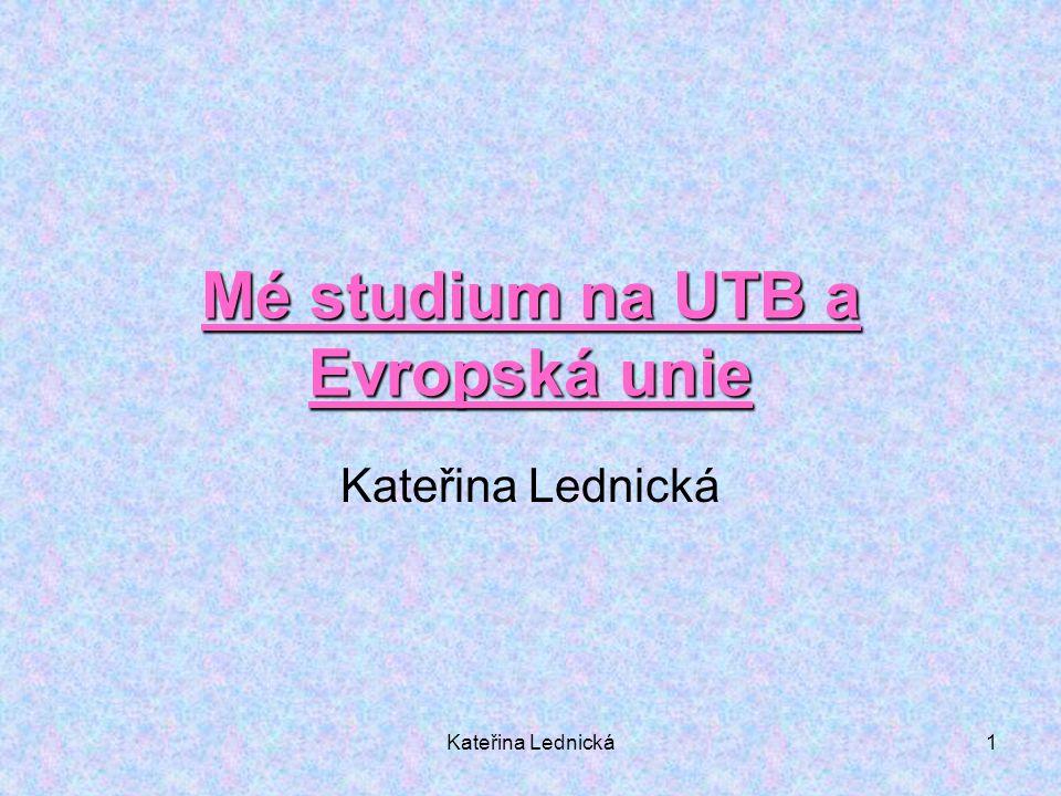 Kateřina Lednická1 Mé studium na UTB a Evropská unie Kateřina Lednická