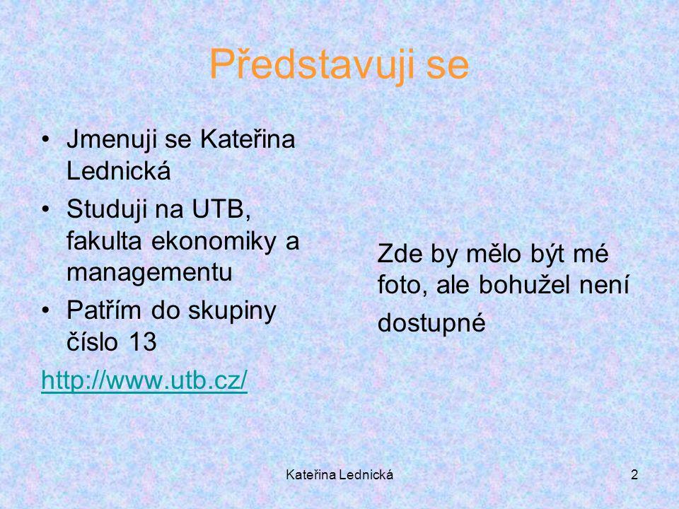 2 Představuji se Jmenuji se Kateřina Lednická Studuji na UTB, fakulta ekonomiky a managementu Patřím do skupiny číslo 13 http://www.utb.cz/ Zde by měl