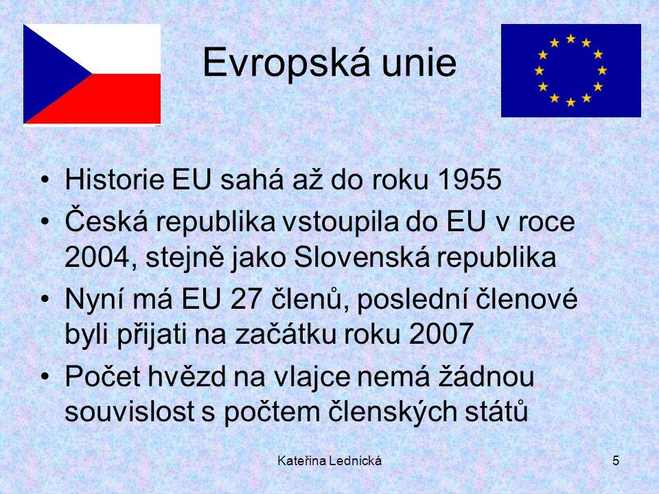 Kateřina Lednická5 Evropská unie Historie EU sahá až do roku 1955 Česká republika vstoupila do EU v roce 2004, stejně jako Slovenská republika Nyní má