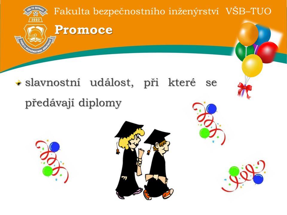 Fakulta bezpečnostního inženýrství VŠB–TUO Promoce slavnostní událost, při které se předávají diplomy