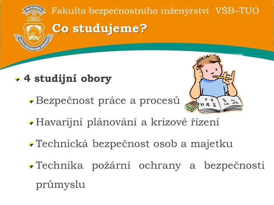Fakulta bezpečnostního inženýrství VŠB–TUO Co studujeme.