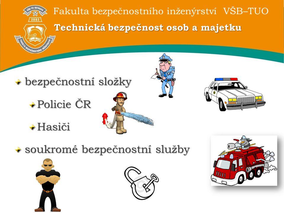 Fakulta bezpečnostního inženýrství VŠB–TUO Technická bezpečnost osob a majetku bezpečnostní složky Policie ČR Hasiči soukromé bezpečnostní služby