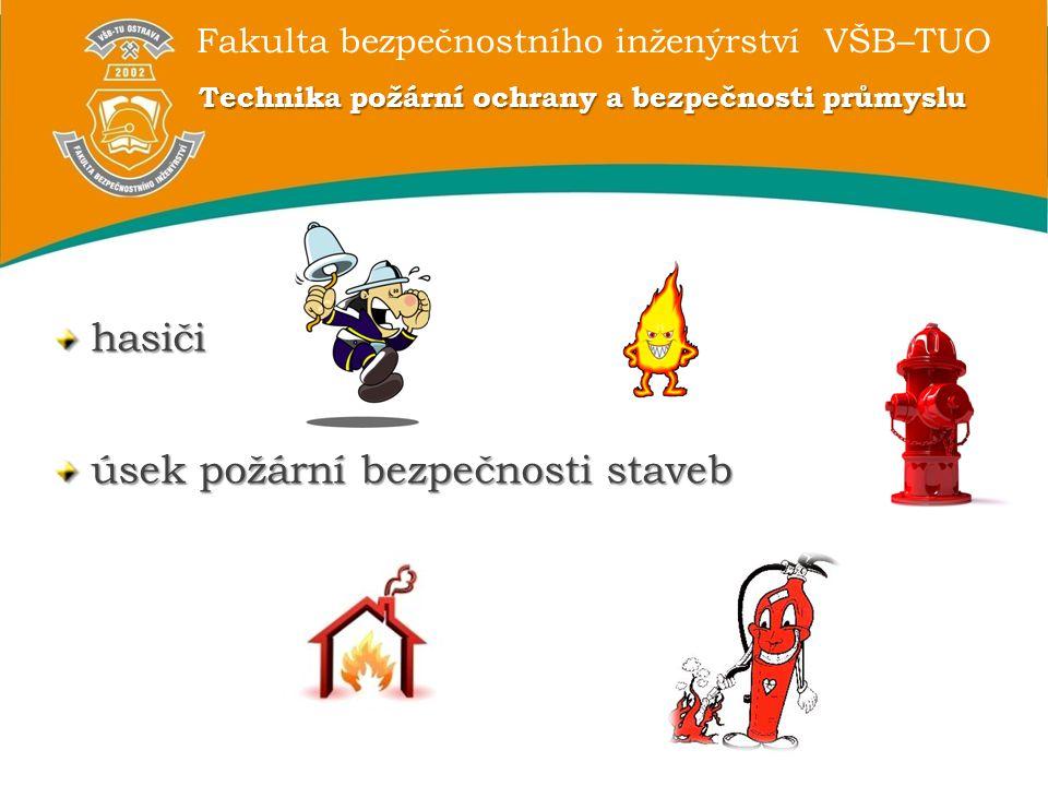 Fakulta bezpečnostního inženýrství VŠB–TUO Technika požární ochrany a bezpečnosti průmyslu hasiči úsek požární bezpečnosti staveb
