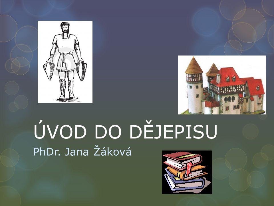 ÚVOD DO DĚJEPISU PhDr. Jana Žáková
