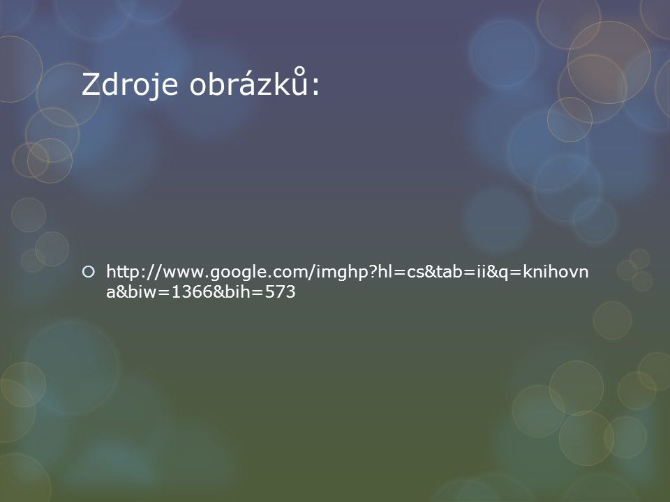 Zdroje obrázků:  http://www.google.com/imghp?hl=cs&tab=ii&q=knihovn a&biw=1366&bih=573