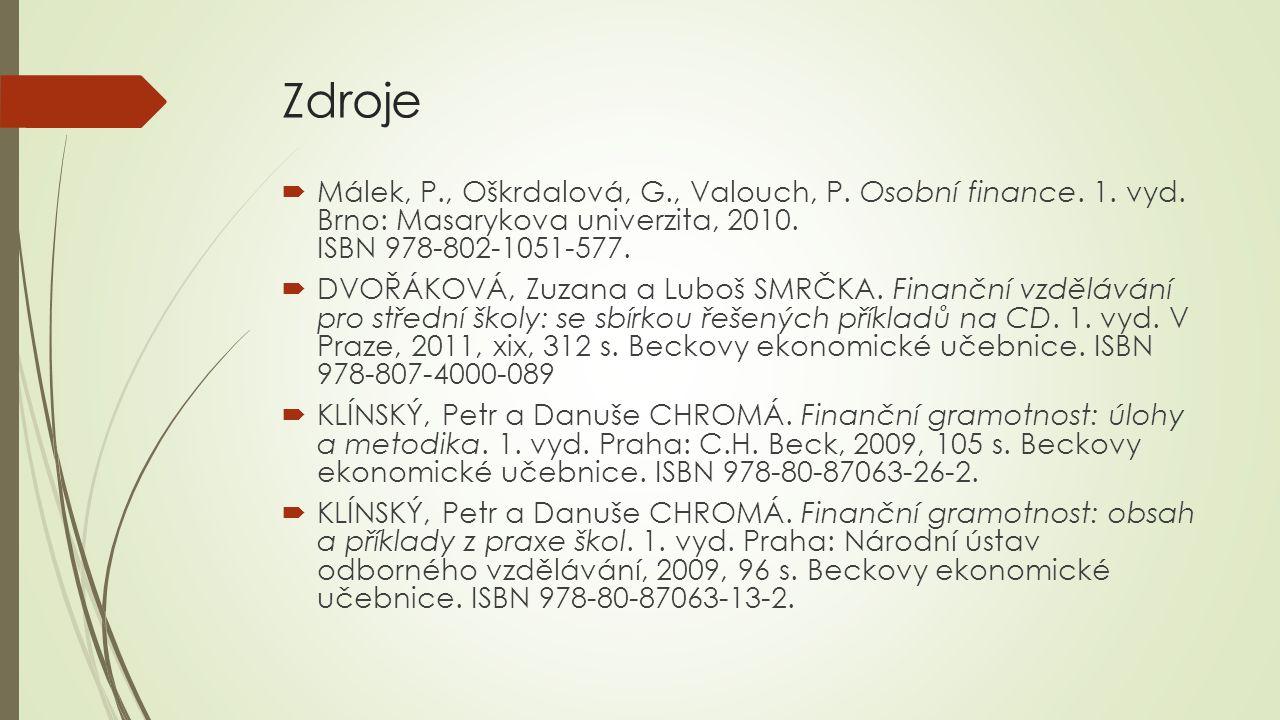 Zdroje  Málek, P., Oškrdalová, G., Valouch, P. Osobní finance. 1. vyd. Brno: Masarykova univerzita, 2010. ISBN 978-802-1051-577.  DVOŘÁKOVÁ, Zuzana