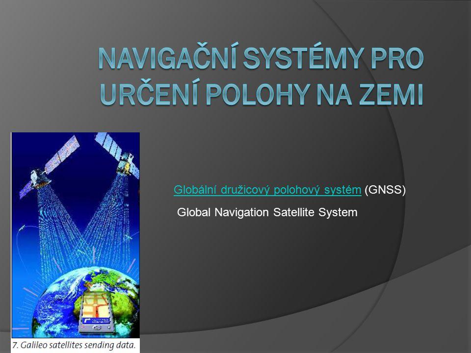 Globální družicový polohový systémGlobální družicový polohový systém (GNSS) Global Navigation Satellite System