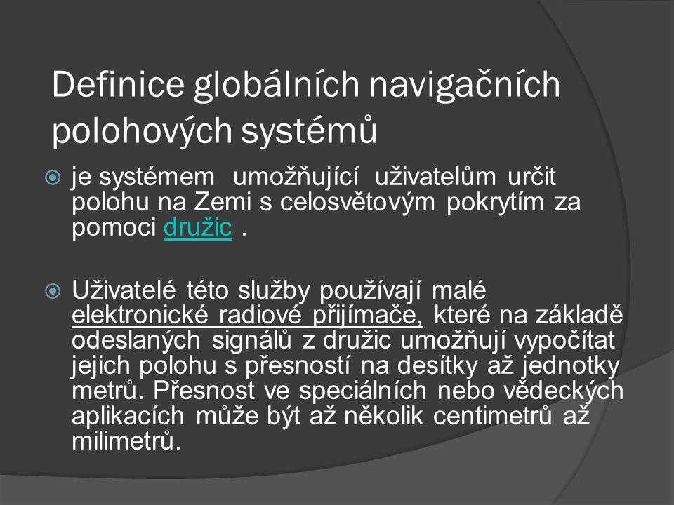 Definice globálních navigačních polohových systémů  je systémem umožňující uživatelům určit polohu na Zemi s celosvětovým pokrytím za pomoci družic.d