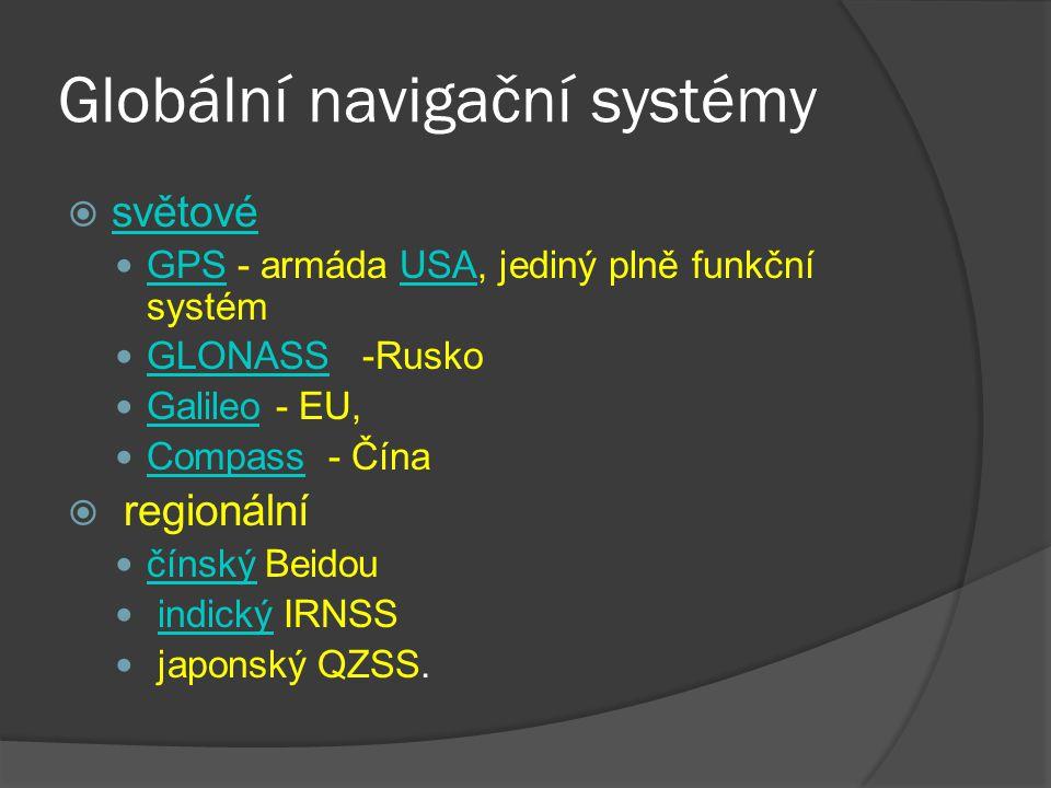 Globální navigační systémy  světové světové GPS - armáda USA, jediný plně funkční systém GPSUSA GLONASS -Rusko GLONASS Galileo - EU, Galileo Compass