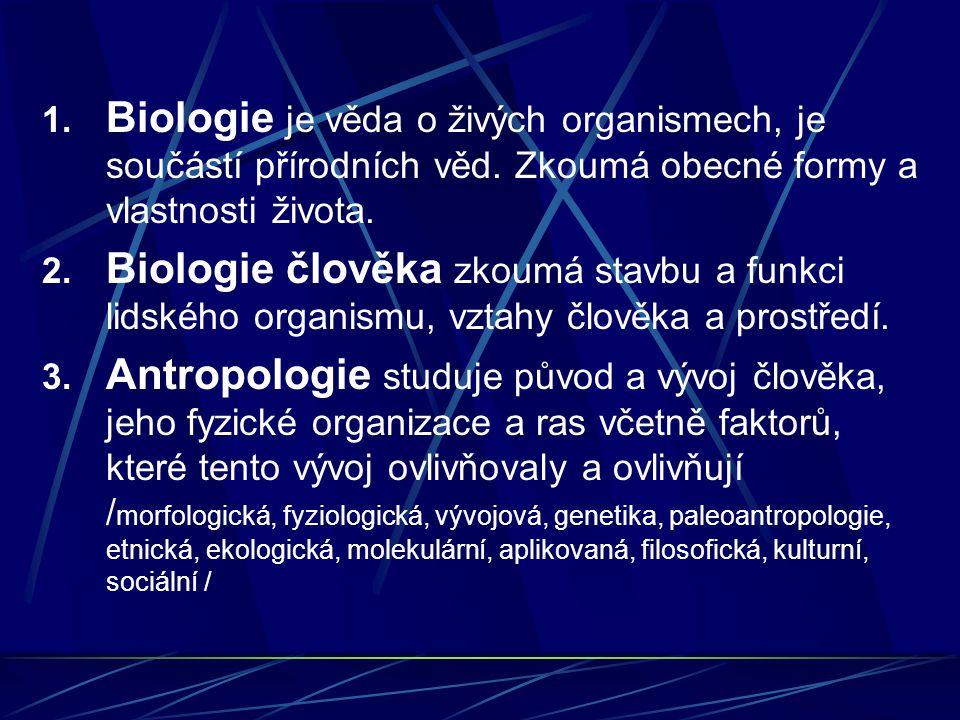 1.Biologie je věda o živých organismech, je součástí přírodních věd.