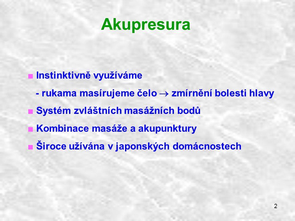 2 Akupresura ■ Instinktivně využíváme - rukama masírujeme čelo  zmírnění bolesti hlavy ■ Systém zvláštních masážních bodů ■ Kombinace masáže a akupun