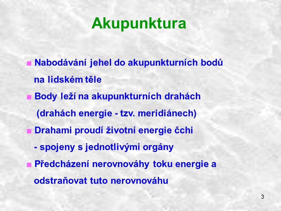 3 Akupunktura ■ Nabodávání jehel do akupunkturních bodů na lidském těle ■ Body leží na akupunkturních drahách (drahách energie - tzv. meridiánech) ■ D