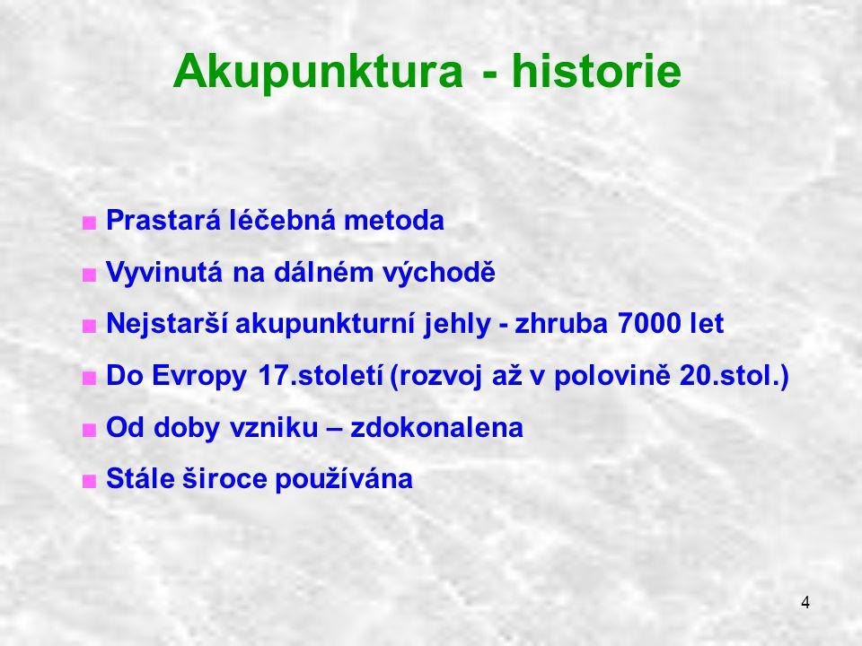 4 Akupunktura - historie ■ Prastará léčebná metoda ■ Vyvinutá na dálném východě ■ Nejstarší akupunkturní jehly - zhruba 7000 let ■ Do Evropy 17.stolet