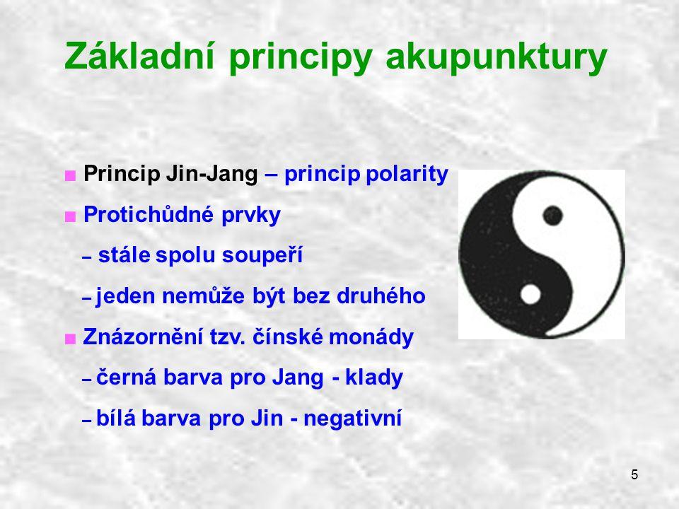 5 Základní principy akupunktury ■ Princip Jin-Jang – princip polarity ■ Protichůdné prvky – stále spolu soupeří – jeden nemůže být bez druhého ■ Znázo