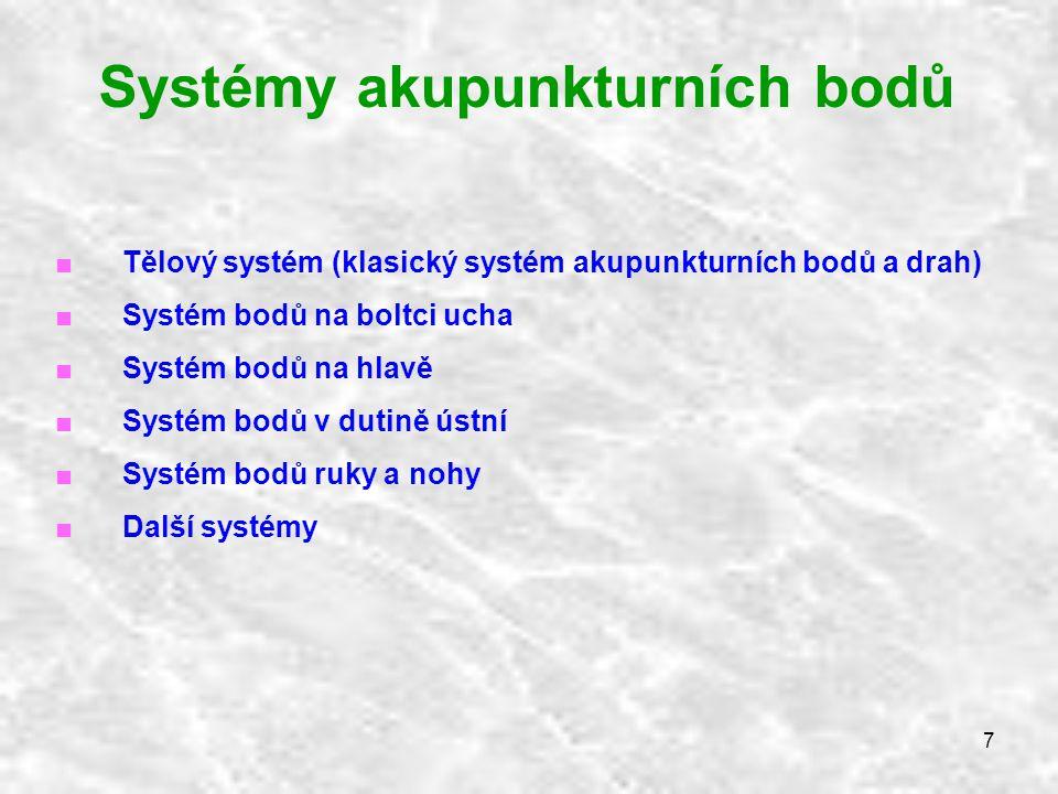 7 Systémy akupunkturních bodů ■ Tělový systém (klasický systém akupunkturních bodů a drah) ■ Systém bodů na boltci ucha ■ Systém bodů na hlavě ■ Systé