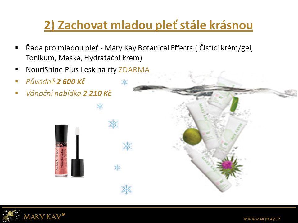 2) Zachovat mladou pleť stále krásnou  Řada pro mladou pleť - Mary Kay Botanical Effects ( Čistící krém/gel, Tonikum, Maska, Hydratační krém)  Nouri