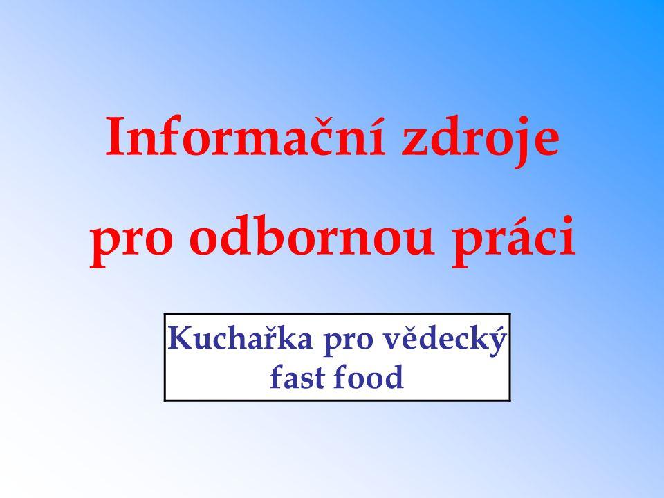 Informační zdroje pro odbornou práci Kuchařka pro vědecký fast food