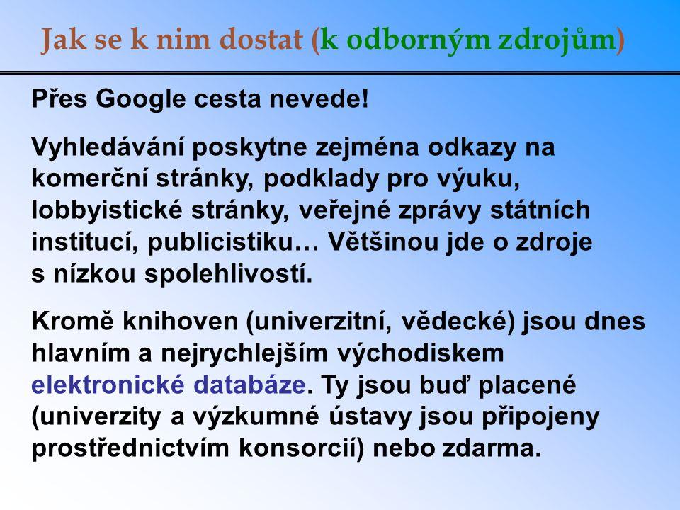 Jak se k nim dostat (k odborným zdrojům) Přes Google cesta nevede.