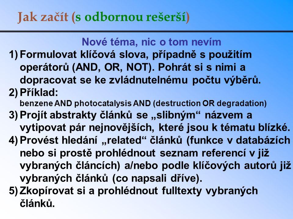 Jak začít (s odbornou rešerší) Nové téma, nic o tom nevím 1)Formulovat klíčová slova, případně s použitím operátorů (AND, OR, NOT).
