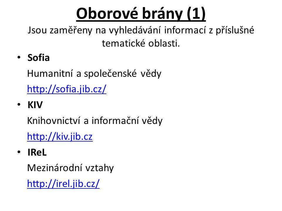 Oborové brány (1) Jsou zaměřeny na vyhledávání informací z příslušné tematické oblasti. Sofia Humanitní a společenské vědy http://sofia.jib.cz/ KIV Kn